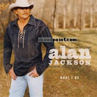 Alan Jackson - What I Do Album