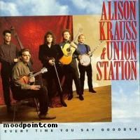 ALISON KRAUSS AND UNION STATION - Every Time You Say Goodbye Album