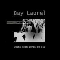 Bay Laurel - Where Pain Comes To Die Album