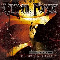 Carnal Forge - The More You Suffer Album