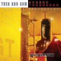 George Thorogood And The Destroyers - Then and Now Album