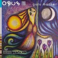 Iii Opus - Guru Mother Album