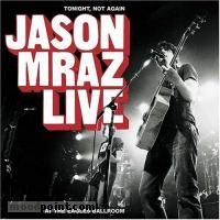 Jason Mraz - Tonight, Not Again: Live At The Eagles Ballroom Album