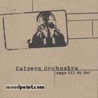 Kaizers Orchestra - Ompa Til Du Dor Album