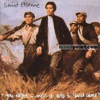 Saint Etienne - You Need A Mess Of Help To Stand Alone Album