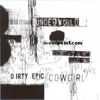 Underworld - Dirty Epic - Cowgirl Album