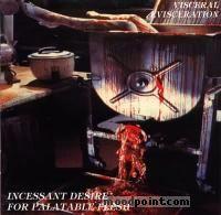 Visceral Evisceration - Incessant Desire Of Palatable Flesh Album